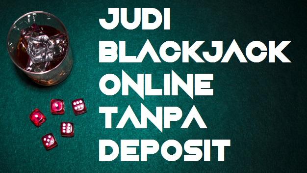Judi Blackjack Online Tanpa Deposit