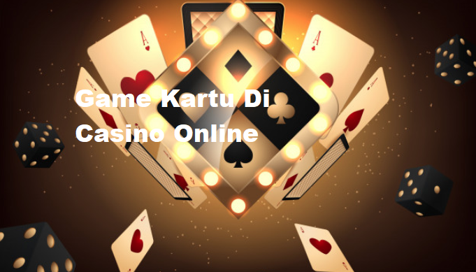 Game Kartu Di Casino Online