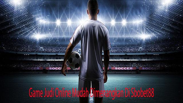 Game Judi Online Mudah Dimenangkan Di Sbobet88