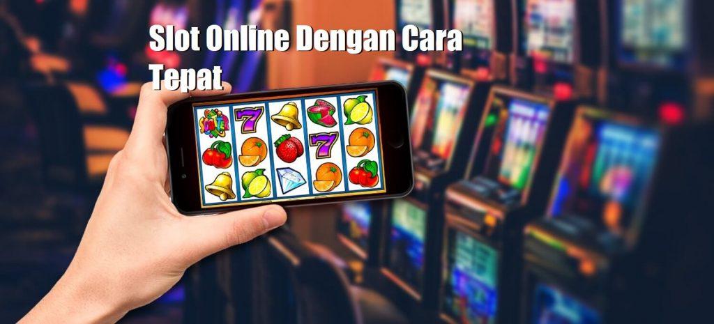 Slot Online Dengan Cara Tepat