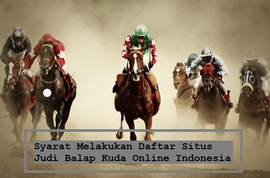 Syarat Melakukan Daftar Situs Judi Balap Kuda Online Indonesia